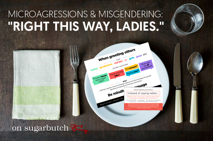 "Microagressions & Misgendering: ""Right this way, ladies."""