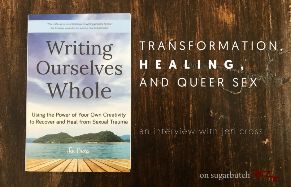 Writing Ourselves Whole: Transformation, Healing, & Queer Sex