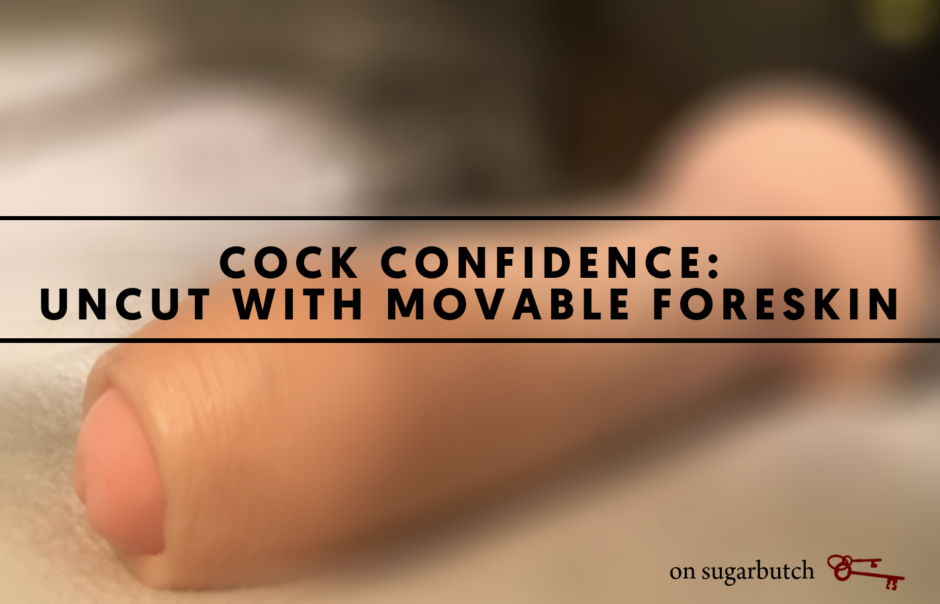 Cock Confidence: Uncut with Movable Foreskin