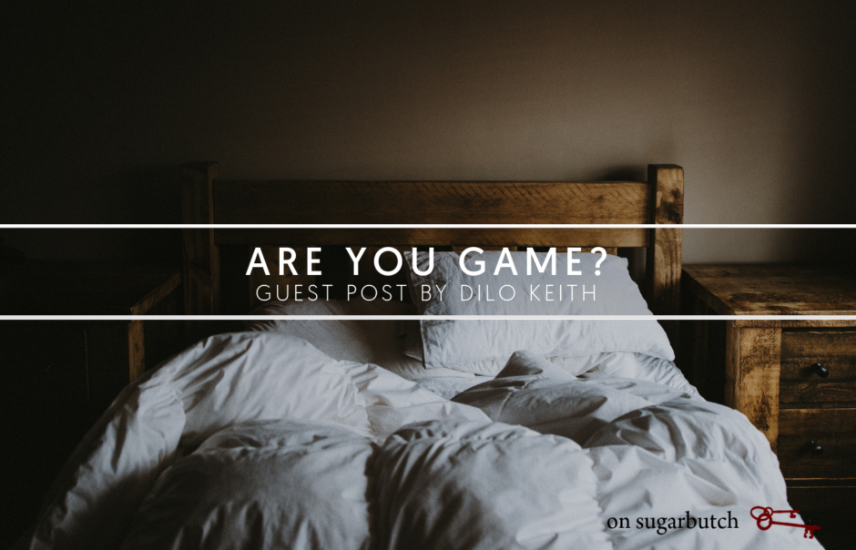 Are You Game? Guest Post by Dilo Keith