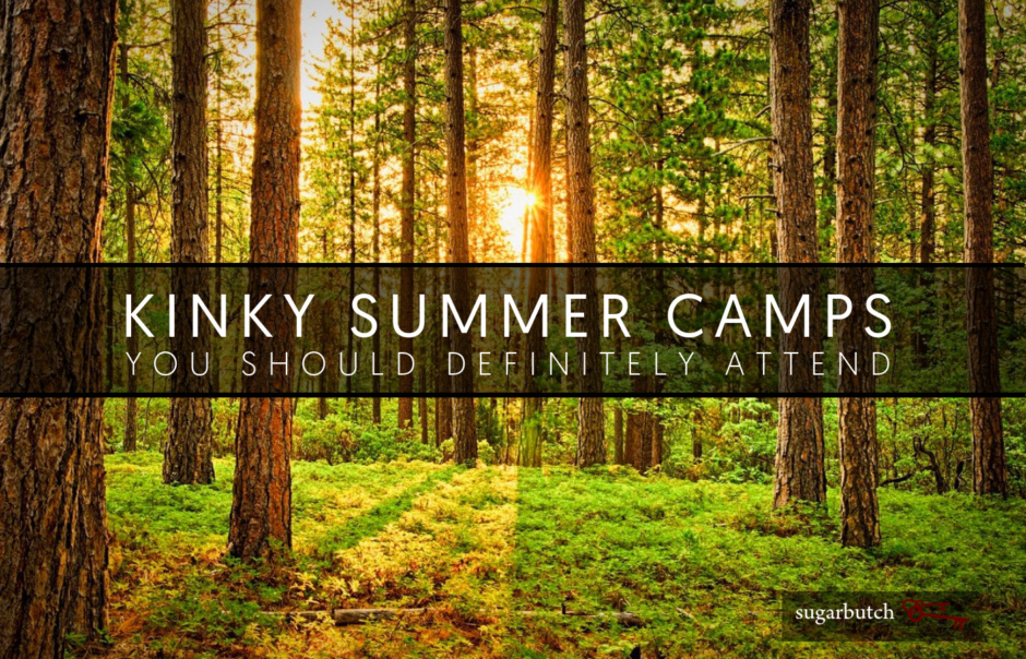 Kinky Summer Camps You Should Definitely Attend