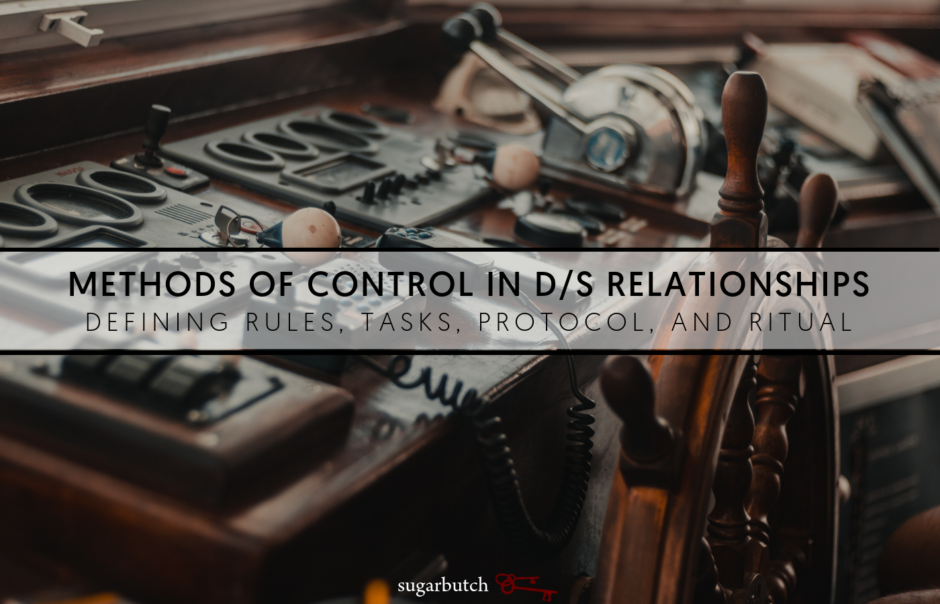 Methods of Control in Your D/s Relationship: Defining Rules, Tasks, Protocol, and Ritual