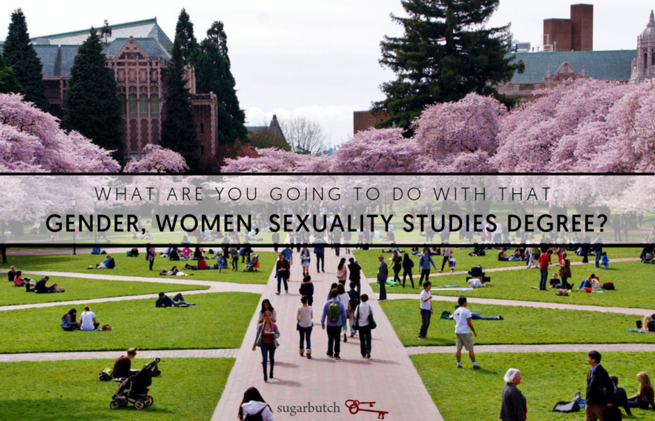 What Are You Going To Do With That Women, Gender, Sexuality Studies Degree?