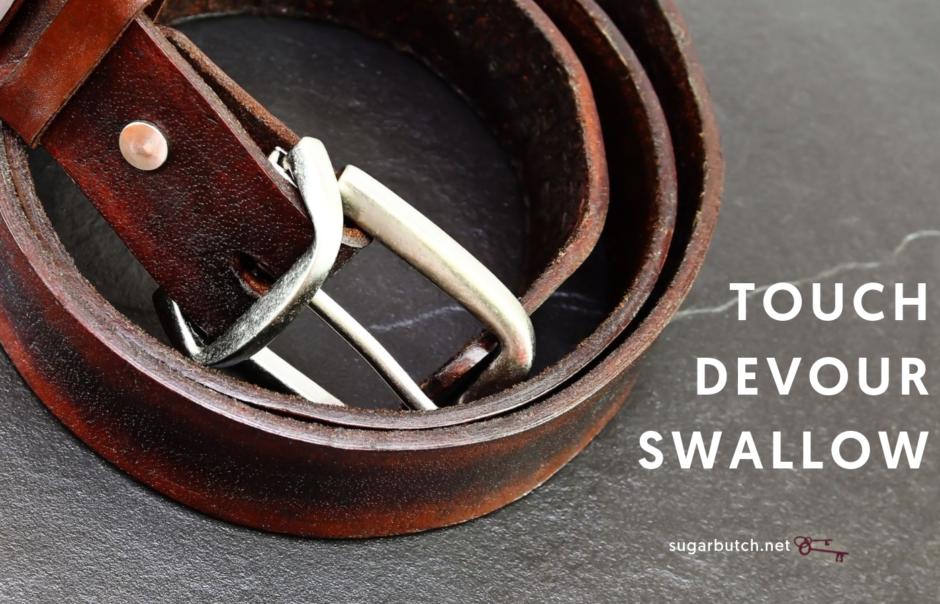 Touch, Devour, Swallow