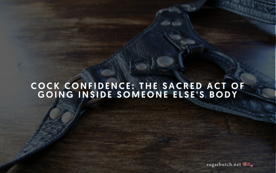 Cock Confidence: The Sacred Act of Going Inside Someone Else's Body