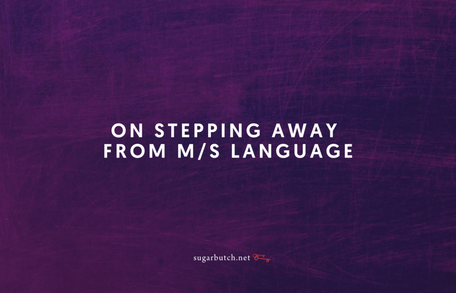 On Stepping Away From M/s Language