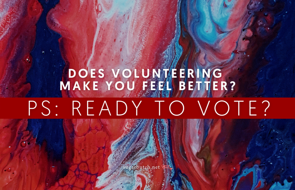 Does Volunteering Make You Feel Better? PS: Ready to Vote?