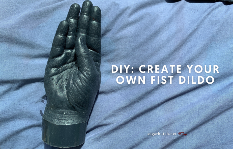 DIY: Create Your Own Fist Dildo