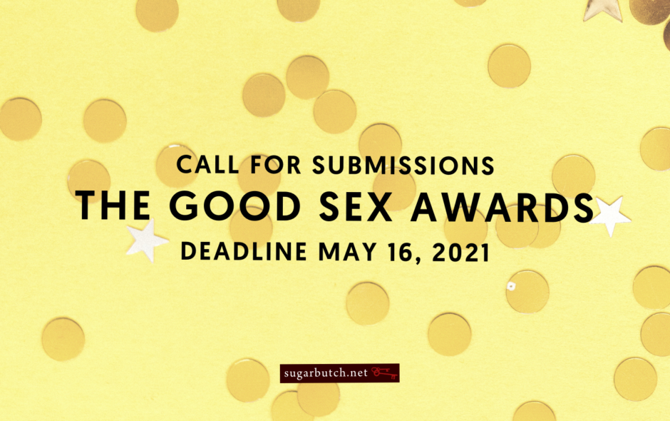 Call for Submissions: The Good Sex Awards – Deadline: May 16, 2021