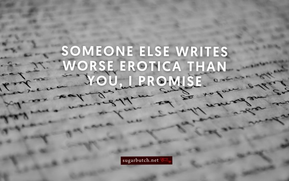 Someone Else Writes Worse Erotica Than You, I Promise